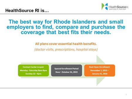 HealthSource RI is… The best way for Rhode Islanders and small employers to find, compare and purchase the coverage that best fits their needs. 1 All plans.