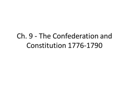 Ch. 9 - The Confederation and Constitution 1776-1790.
