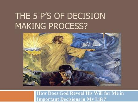 THE 5 P'S OF DECISION MAKING PROCESS? How Does God Reveal His Will for Me in Important Decisions in My Life?