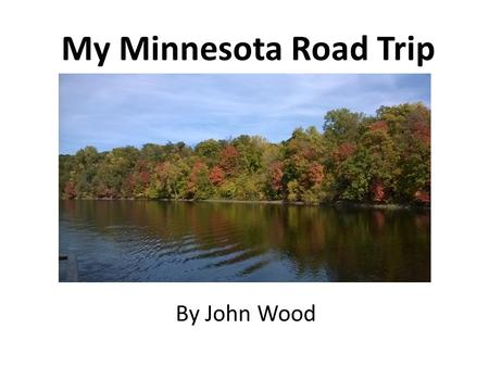 My Minnesota Road Trip By John Wood. North Day One Nature Site: Mississippi River, Minneapolis. Why This is A Great Place to Visit: This is the river.