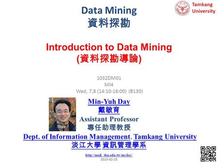 Data Mining 資料探勘 Introduction to Data Mining (資料探勘導論) Min-Yuh Day 戴敏育
