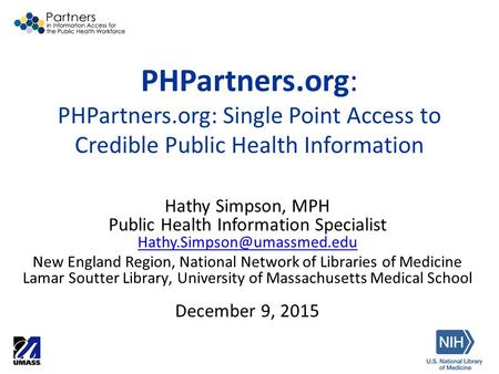 PHPartners.org: PHPartners.org: Single Point Access to Credible Public Health Information Hathy Simpson, MPH Public Health Information Specialist