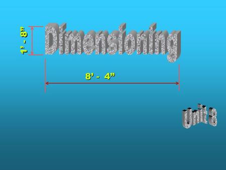 "8' - 4"" 1' - 8"". Unit 8 Dimensioning  Scale dimensions from a print  Read dimensions on a print  Identify the items that should be dimensioned on different."