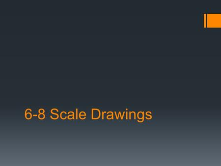 6-8 Scale Drawings. Scale Drawing/Model  Used to represent objects too large or too small to be drawn or built in actual size  All measurements are.