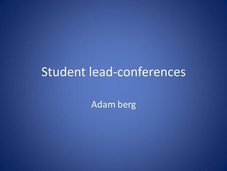 Student lead-conferences Adam berg. Cover letter: I have learned many things this year one of those things I learned or got better at was the bohr models.