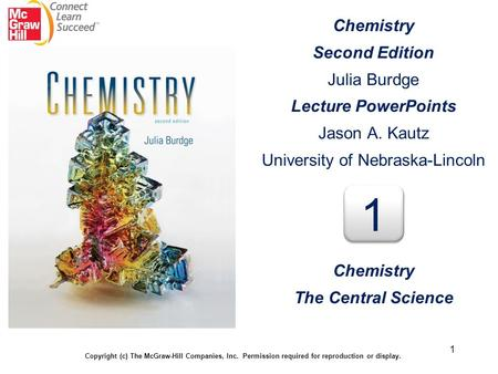 1 Chemistry Second Edition Julia Burdge Lecture PowerPoints Jason A. Kautz University of Nebraska-Lincoln Copyright (c) The McGraw-Hill Companies, Inc.