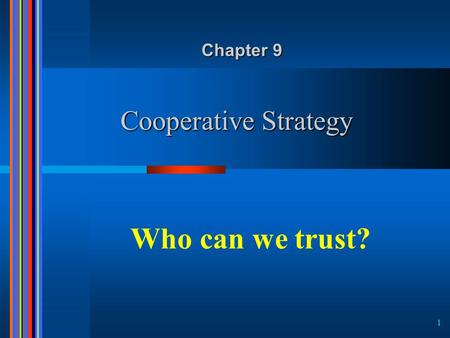1 Cooperative Strategy Chapter 9 Who can we trust?