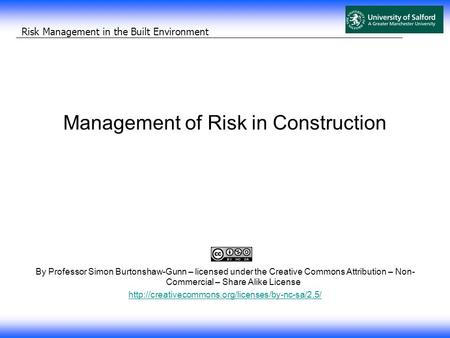 Risk Management in the Built Environment Management of Risk in Construction By Professor Simon Burtonshaw-Gunn – licensed under the Creative Commons Attribution.