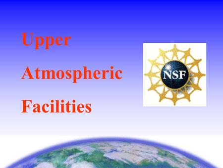 Upper Atmospheric Facilities. Components of the UAF Program Five incoherent scatter radar facilities Partial funding for SuperDARN Half of CEDAR Program*