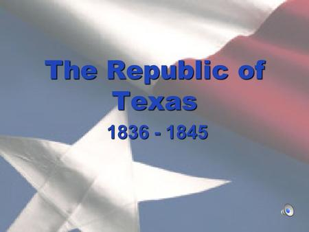 The Republic of Texas 1836 - 1845 The Republic of Texas 1836 – 1845 Texas was now its own country, but the leaders faced MANY problems!