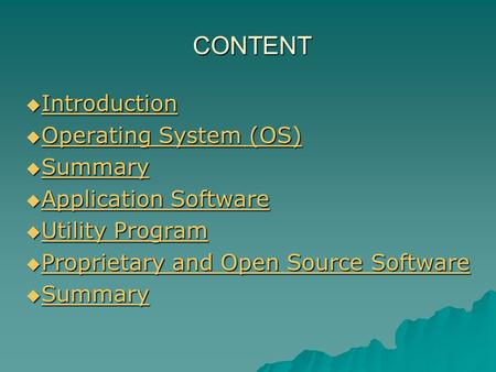 CONTENT  Introduction Introduction  Operating System (OS) Operating System (OS) Operating System (OS)  Summary Summary  Application Software Application.