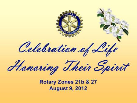 Celebration of Life Honoring Their Spirit Rotary Zones 21b & 27 August 9, 2012.