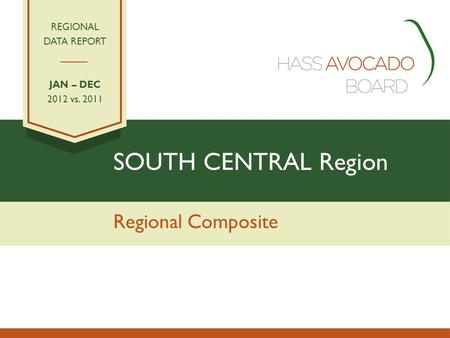 SOUTH CENTRAL Region Regional Composite REGIONAL DATA REPORT JAN – DEC 2012 vs. 2011.