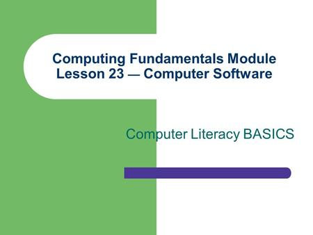Computing Fundamentals Module Lesson 23 — Computer Software Computer Literacy BASICS.