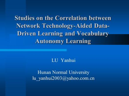 Studies on the Correlation between Network Technology-Aided Data- Driven Learning and Vocabulary Autonomy Learning LU Yanhui Hunan Normal University