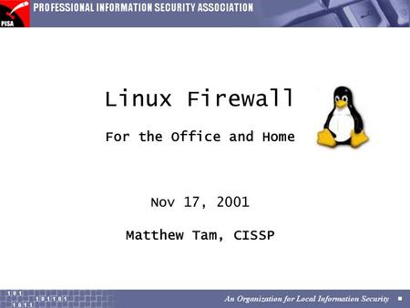 Linux Firewall For the Office and Home Nov 17, 2001 Matthew Tam, CISSP.