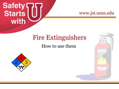 Www.jst.umn.edu Fire Extinguishers How to use them.