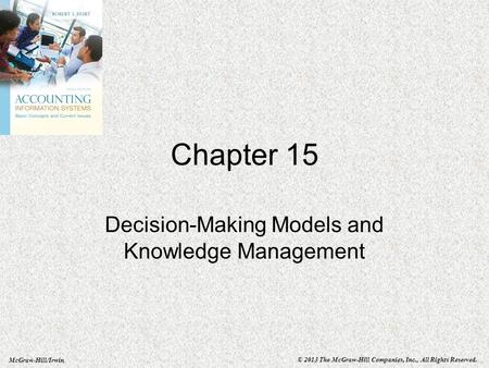 McGraw-Hill/Irwin © 2013 The McGraw-Hill Companies, Inc., All Rights Reserved. Chapter 15 Decision-Making Models and Knowledge Management.