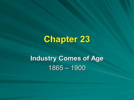 "Chapter 23 Industry Comes of Age 1865 – 1900. The ""Bloody Shirt"" Elects Grant The Republicans nominated Civil War General Ulysses S. Grant, a great soldier."