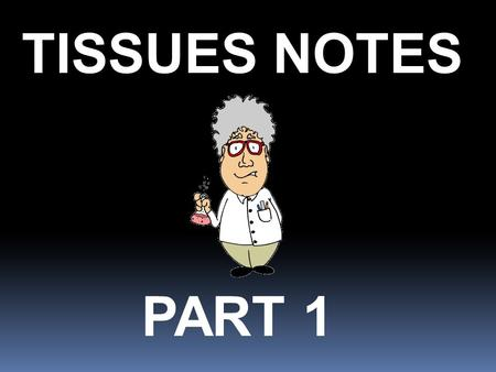 TISSUES NOTES PART 1. Learning Objectives  Identify the four major tissue types and describe their functions.  Describe the relationship between form.