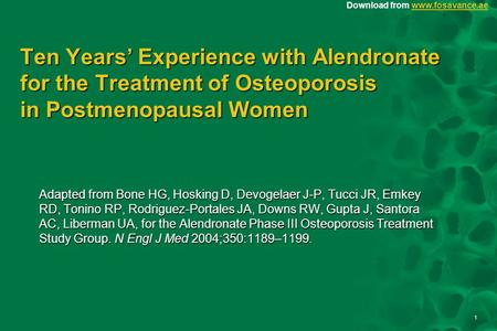 1 Download from www.fosavance.aewww.fosavance.ae Ten Years' Experience with Alendronate for the Treatment of Osteoporosis in Postmenopausal Women Adapted.