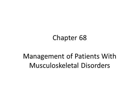 Chapter 68 Management of Patients With Musculoskeletal Disorders.