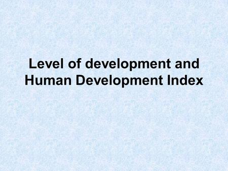 Level of development and Human Development Index.