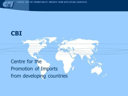 Centre for the Promotion of Imports from developing countries CBI.