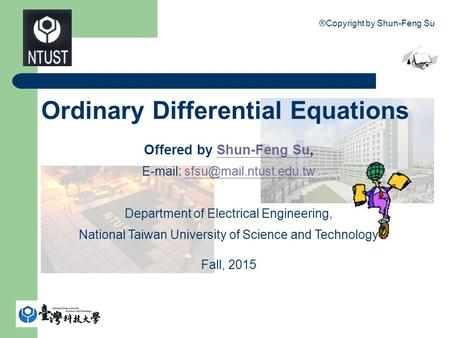 ®Copyright by Shun-Feng Su 1 Ordinary Differential Equations Offered by Shun-Feng Su,Shun-Feng Su
