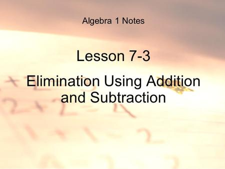 Algebra 1 Notes Lesson 7-3 Elimination Using Addition and Subtraction.