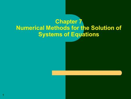 1 Chapter 7 Numerical Methods for the Solution of Systems of Equations.