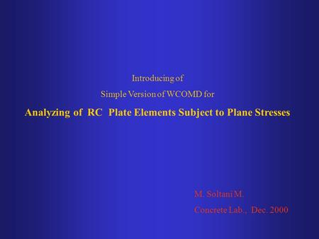 Introducing of Simple Version of WCOMD for Analyzing of RC Plate Elements Subject to Plane Stresses M. Soltani M. Concrete Lab., Dec. 2000.
