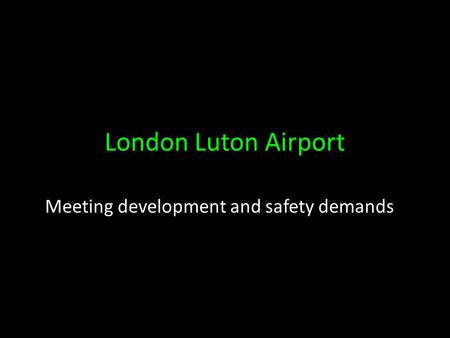 London Luton Airport Meeting development and safety demands.