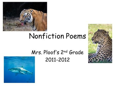 Nonfiction Poems Mrs. Ploof's 2 nd Grade 2011-2012.