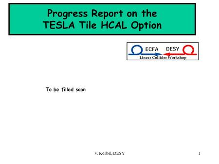 V. Korbel, DESY1 Progress Report on the TESLA Tile HCAL Option To be filled soon.