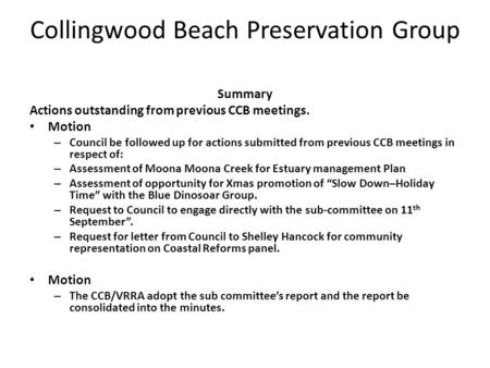 Collingwood Beach Preservation Group Summary Actions outstanding from previous CCB meetings. Motion – Council be followed up for actions submitted from.