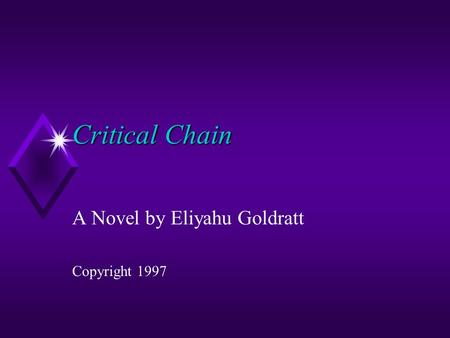 Critical Chain A Novel by Eliyahu Goldratt Copyright 1997.