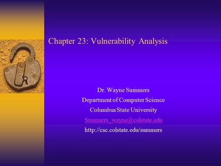 Chapter 23: Vulnerability Analysis Dr. Wayne Summers Department of Computer Science Columbus State University