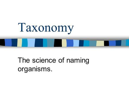 Taxonomy The science of naming organisms.. Aristotle Plant or animal? If an animal, does it –Fly –Swim –Crawl Simple classifications Used common names.