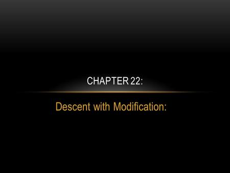 Descent with Modification: CHAPTER 22:. What was the philosophical consensus during the 18 th and 19 th centuries regarding Natural History and Evolution?