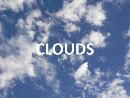 CLOUDS. Clouds Clouds can help us predict weather. Each type of cloud forms in its own way and brings us a certain type of weather.