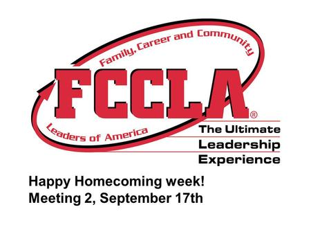 Happy Homecoming week! Meeting 2, September 17th.