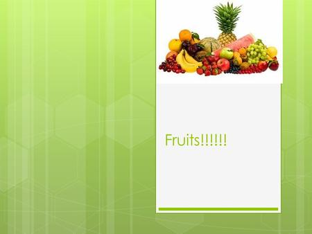 Fruits!!!!!!. My Favorite Fruit are Strawberries!!