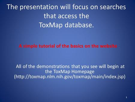 The presentation will focus on searches that access the ToxMap database. A simple tutorial of the basics on the website All of the demonstrations that.
