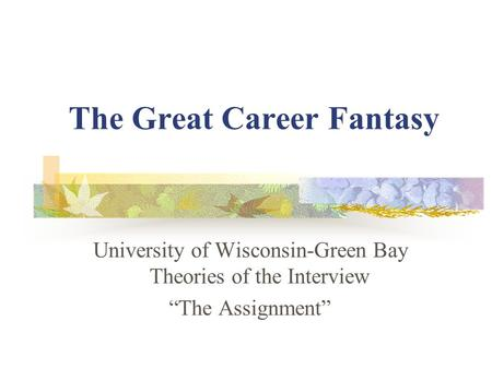 "The Great Career Fantasy University of Wisconsin-Green Bay Theories of the Interview ""The Assignment"""