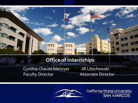 Office of Internships Cynthia Chavez Metoyer Jill Litschewski Faculty Director Associate Director.