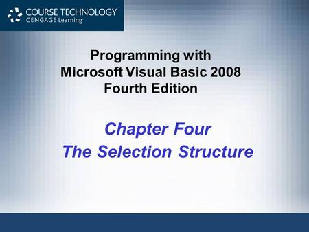 Programming with Microsoft Visual Basic 2008 Fourth Edition Chapter Four The Selection Structure.