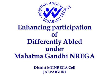 Enhancing participation of Differently Abled under Mahatma Gandhi NREGA District MGNREGA Cell JALPAIGURI.