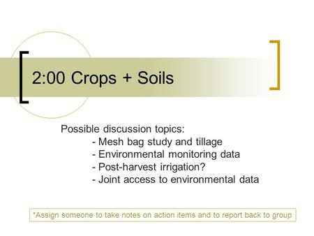 2:00 Crops + Soils Possible discussion topics: - Mesh bag study and tillage - Environmental monitoring data - Post-harvest irrigation? - Joint access to.