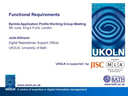 A centre of expertise in digital information management www.ukoln.ac.uk UKOLN is supported by: Functional Requirements Eprints Application Profile Working.